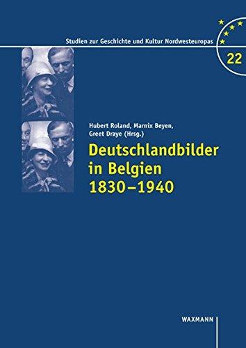 Deutschlandbilder in Belgien 1830-1940 (Studien zur Geschichte und Kultur Nordwesteuropas)