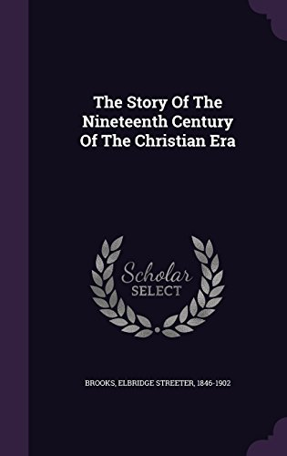The Story Of The Nineteenth Century Of The Christian Era