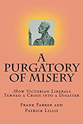A Purgatory of Misery: How Victorian Liberalism Turned a Crisis into a Disaster