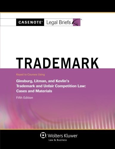 casenote-legal-briefs-trademark-and-unfair-comp-law-keyed-to-ginsburg-litman-and-kevlin-5th-edition-