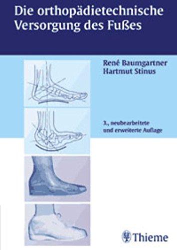 Die orthopädietechnische Versorgung des Fußes: Zus.-Arb.: Herausgegeben von Rene Baumgartner und Hartmut Stinus bearbeitet von. (Autoren in alphabetischer Reihenfolge) (Orthopädische Versorgung)