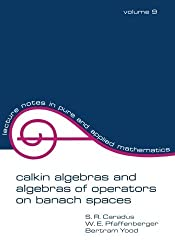 Calkin Algebras and Algebras of Operators on Banach Spaces (Lecture Notes in Pure and Applied Mathematics) by S. R. Caradus (1974-09-01)