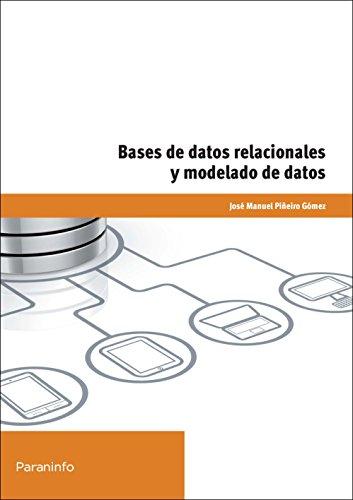 Bases de datos relacionales y modelado de datos (Informatica (paraninfo)) por JOSÉ MANUEL PIÑEIRO GÓMEZ