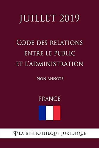 Code des relations entre le public et l'administration (France) (Juillet 2019) Non annoté (French Edition)