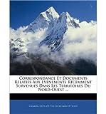 Correspondance Et Documents Relatifs Aux Evnements Rcemment Survenues Dans Les Territoires Du Nord-Ouest ... (Paperback)(French) - Common