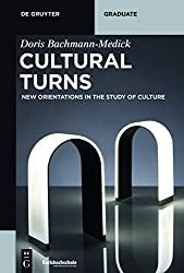 Cultural Turns: New Orientations in the Study of Culture (De Gruyter Textbook)