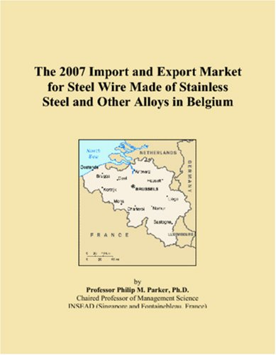 The 2007 Import and Export Market for Steel Wire Made of Stainless Steel and Other Alloys in Belgium