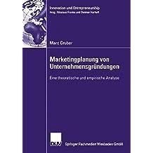 Marketingplanung von Unternehmensgründungen: Eine theoretische und empirische Analyse (Innovation und Entrepreneurship) (German Edition)