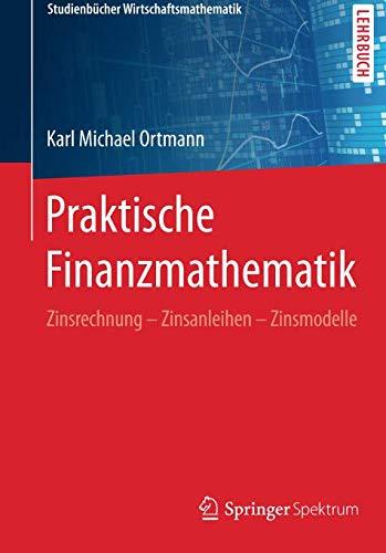 Praktische Finanzmathematik: Zinsrechnung – Zinsanleihen – Zinsmodelle (Studienbücher Wirtschaftsmathematik)