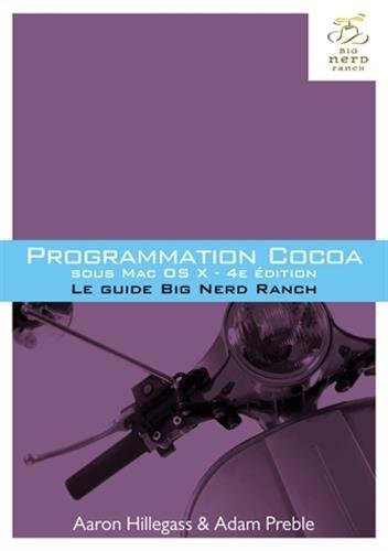 Programmation Cocoa sous Mac OS X 4e édition : Le guide Big Nerd Ranch