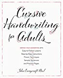 Cursive Handwriting for Adults: Easy-To-Follow Lessons, Step-By-Step Instructions, Proven Techniques, Sample Sentences and Practice Pages to Improve Y