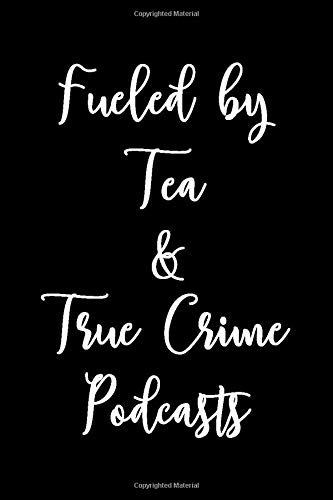Fueled By Tea And True Crime Podcasts: Tea, Murder And True Crime Podcast Murderino Dot Bullet Notebook/Journal Gift Idea To Murderinos And Tea Lovers For Halloween, Birthday And Christmas