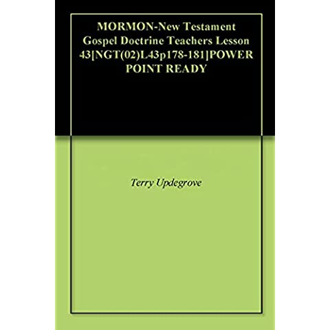 MORMON-New Testament Gospel Doctrine Teachers Lesson 43[NGT(02)L43p178-181]POWER POINT READY (English Edition)