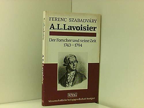 Antoine Laurent Lavoisier. Der Forscher und seine Zeit 1743-1794