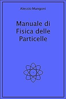 Manuale di fisica delle particelle di [Alessio Mangoni]