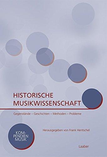 Historische Musikwissenschaft: Gegenstand – Geschichte – Methodik (Kompendien Musik)