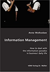 Information Management: How to deal with the information paradox in business' daily life