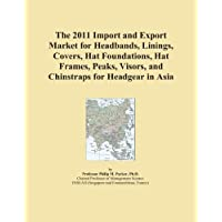 The 2011 Import and Export Market for Headbands, Linings, Covers, Hat Foundations, Hat Frames, Peaks, Visors, and Chinstraps for Headgear in Asia