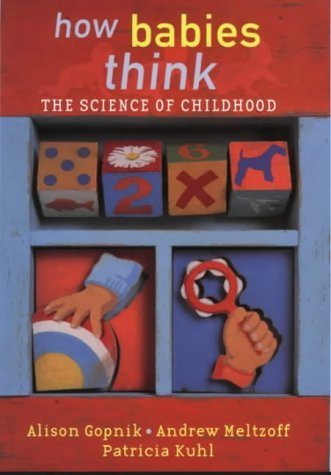Portada del libro How Babies Think : The Science of Childhood by Alison; Meltzoff, Andrew N.; Kuhl, Patricia K. Gopnik (2000-08-01)