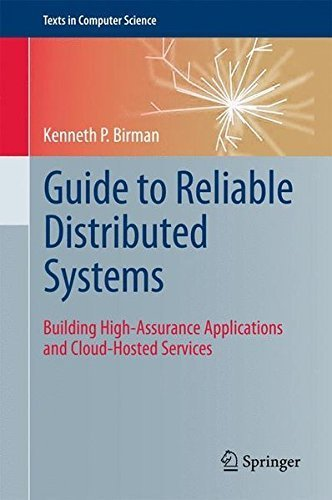 Guide to Reliable Distributed Systems: Building High-Assurance Applications and Cloud-Hosted Services (Texts in Computer Science) by Kenneth P Birman (2012-01-16)