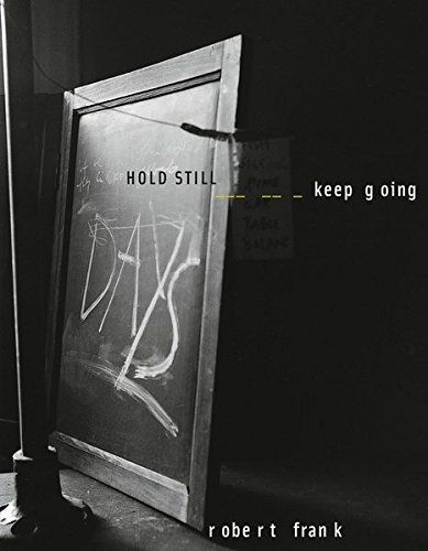 Robert Frank hold still-keep going