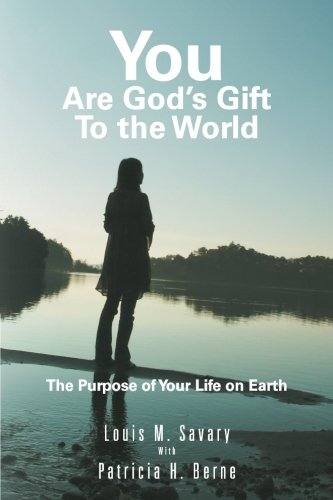 You are God's Gift to the World: The Purpose of Your Life on Earth