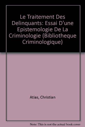 Le traitement des délinquants : essai d'une épistémologie de la criminologie