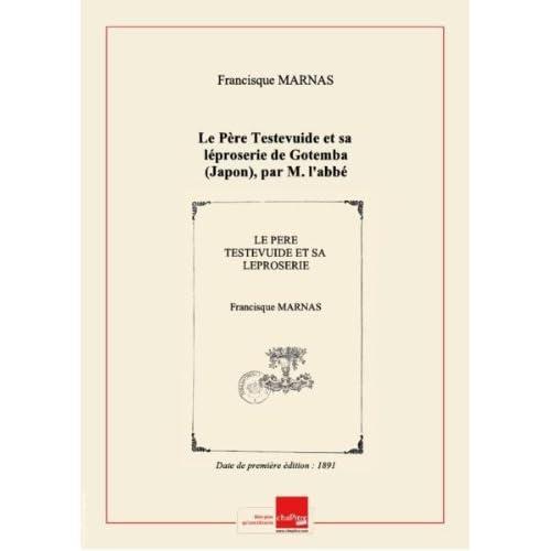 Le Père Testevuide et sa léproserie de Gotemba (Japon), par M. l'abbé Marnas,... [Edition de 1891]