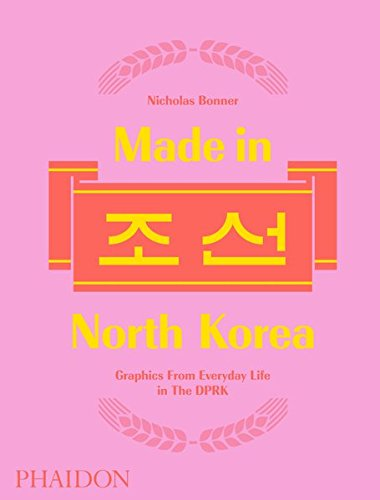 Made in North Korea: Graphics From Everyday Life in the DPRK par Nick Bonner