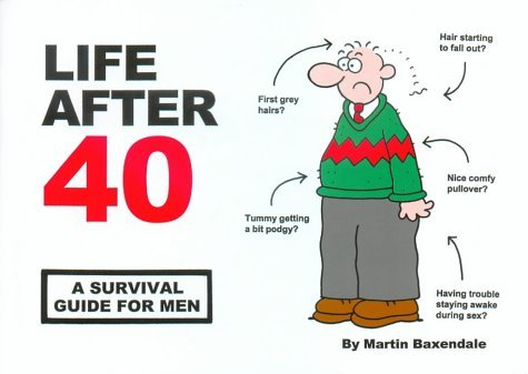 Life After 40: A Survival Guide for Men by Martin Baxendale (2004-09-24)