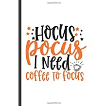 Hocus Pocus I need Coffee To Focus: Funny Blank Lined Notebook For Coffee Lover Witch (gifts)