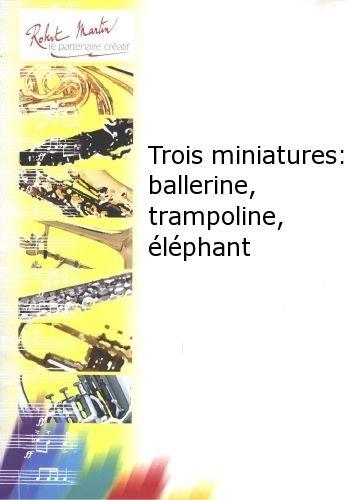 Partitions classique ROBERT MARTIN BOUCHET T. - PERRIER M. - TROIS MINIATURES : BALLERINE, TRAMPOLINE, LPHANT Flûte traversière