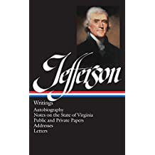 Thomas Jefferson: Writings: Autobiography / Notes on the State of Virginia / Public and Private Papers / Addresses / Letters (Library of America, Band 17)