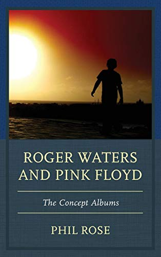 Roger Waters and Pink Floyd: The Concept Albums (The Fairleigh Dickinson University Press Series in Communication Studies) por Phil Rose