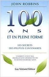 Centenaire et en pleine forme : Les secrets, confirmés par la science, des peuples centenaires de John Robbins,André Dommergues (Traduction) ( 14 mars 2008 )