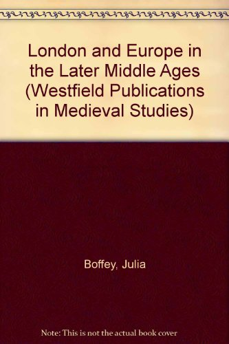 london-and-europe-in-the-later-middle-ages-westfield-publications-in-medieval-studies