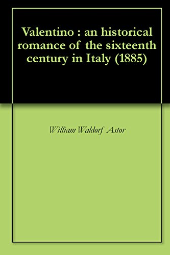 valentino-an-historical-romance-of-the-sixteenth-century-in-italy-1885-english-edition