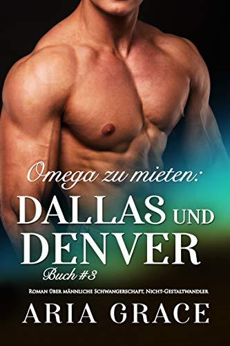 Omega zu mieten: Dallas und Denver: Alpha Omega M-Preg Liebesroman ohne Formwandlung