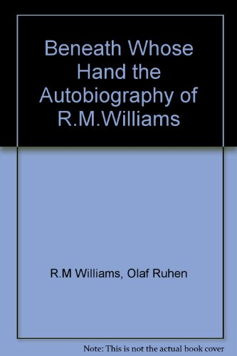 beneath-whose-hand-the-autobiography-of-rmwilliams