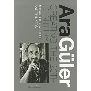 Ara Guler: Creating the 20th Century: 100 Artists, Writers and Thinkers