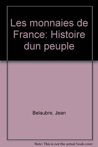 LES MONNAIES DE FRANCE. Histoire d'un peuple