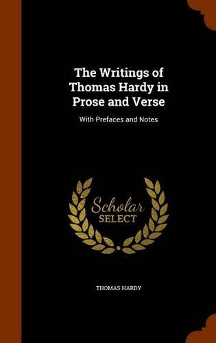 The Writings of Thomas Hardy in Prose and Verse: With Prefaces and Notes