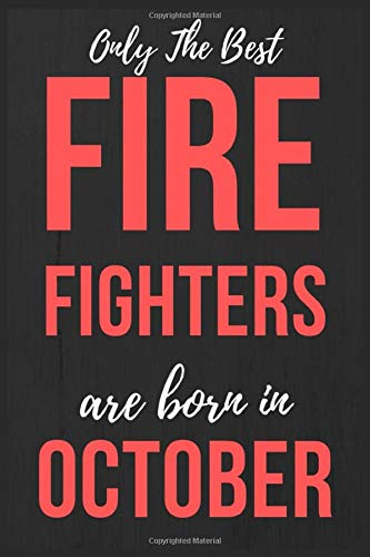 Only The Best Fire Fighters Are Born In October: Firefighter Thin Red Line Gift, Journal Notebook Firefighter men Birthday gift Firefighter Gift For ... lined Diary Funny Firefighters Birthday gift