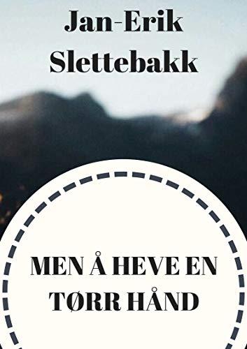 Men å heve en tørr hånd (Norwegian Edition) por Jan-Erik  Slettebakk