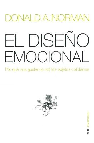 El Diseno Emocional: Por Que Nos Gustan (O No) los Objetos Cotidianos / Emotional Design (Paidos Transiciones) por Donald A. Norman
