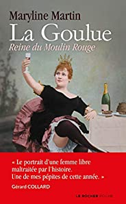 La Goulue : Reine du Moulin Rouge (Poche)