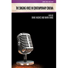 The Singing Voice in Contemporary Cinema (Genre, Music and Sound)