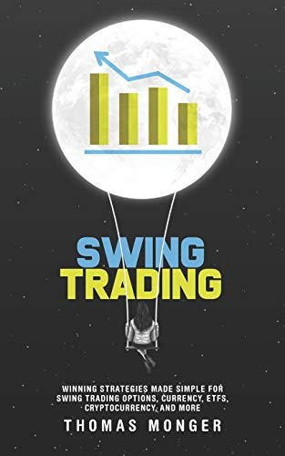 Swing Trading: Winning Strategies Made Simple for Swing Trading Options, Currency, ETFs, Cryptocurrency, and More
