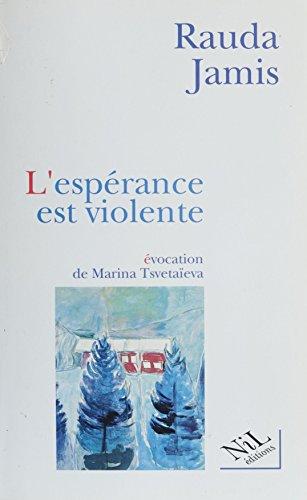 L'Espérance est violente: Une évocation de Marina Tsvetaïeva
