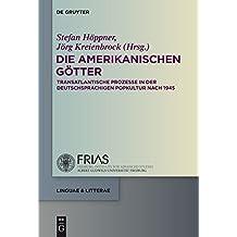 Die amerikanischen Götter: Transatlantische Prozesse in der deutschsprachigen Literatur und Popkultur seit 1945 (linguae & litterae, Band 46)